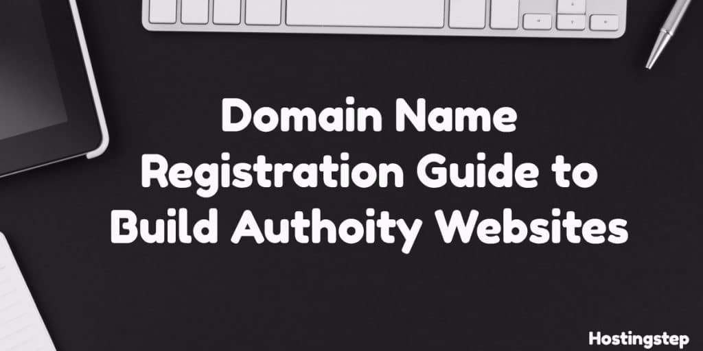 Domain Name Registration Guide to Build Authority Websites 1
