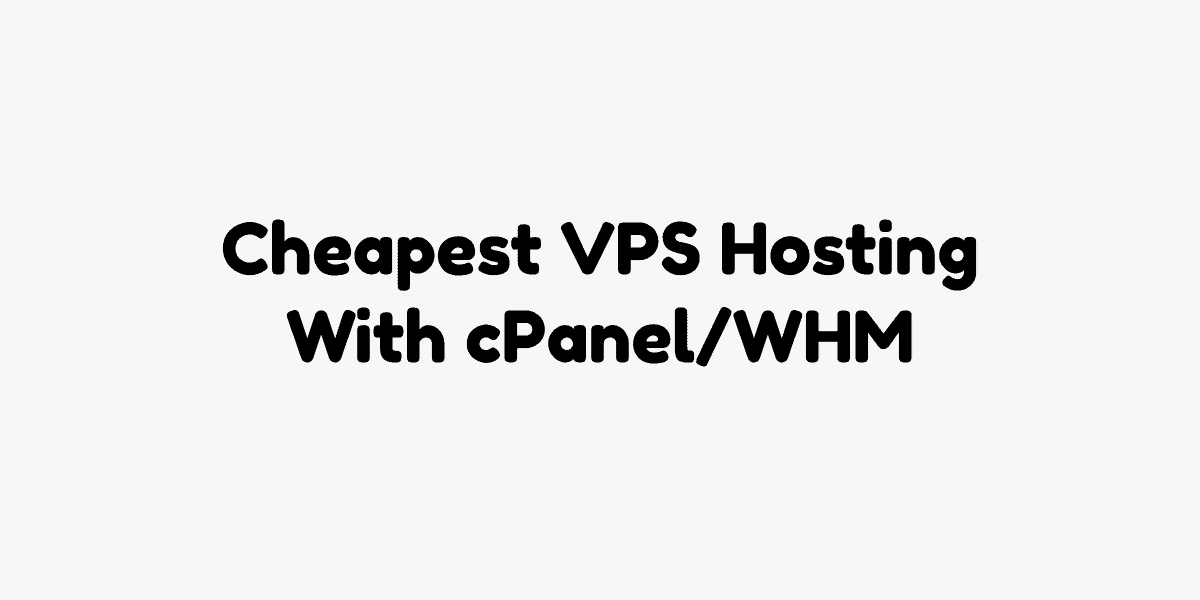 Cheapest VPS Hosting With cPanel