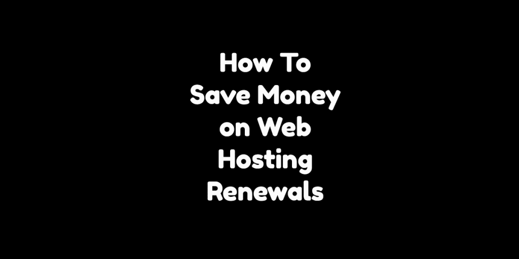 How To Save Money On Web Hosting Renewals