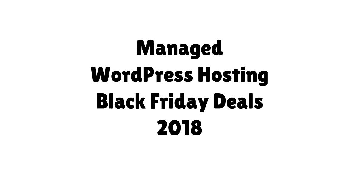 Managed WordPress Hosting Black Friday Deals 2018