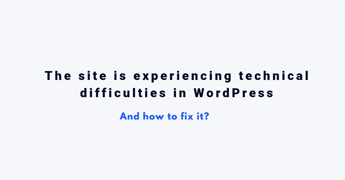 The site is experiencing technical difficulties WordPress