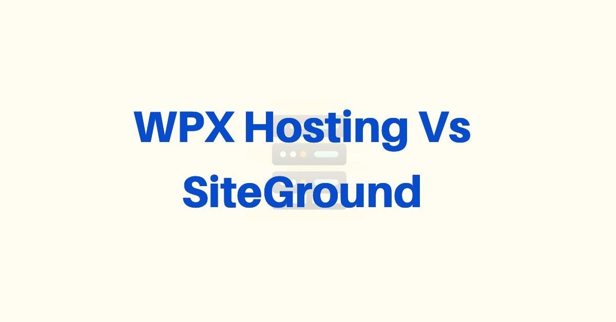 WPX Hosting Vs SiteGround